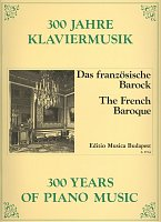 300 Years of Piano Music: THE FRENCH BAROQUE / piano